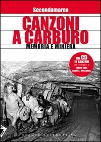 Canzoni a carburo. Memoria e miniera. Con CD Audio
