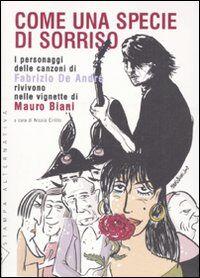 Come una specie di sorriso. I personaggi delle canzoni di Fabrizio De André rivivono nelle vignette di Mauro Biani. Con 15 tavole