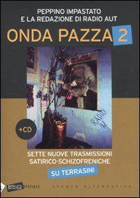 Onda pazza 2. Sette nuove trasmissioni satirico-schizofreniche su Terrasini. Con CD Audio