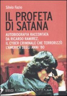 Il profeta di Satana. Autobiografia raccontata da Ricardo Ramirez, il cyber criminale che terrorizzò lAmerica degli anni 80.pdf