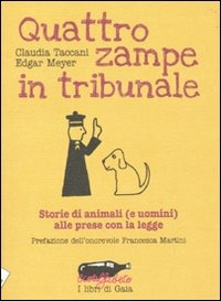 Quattro zampe in tribunale. Le storie di animali (e uomini) alle prese con la legge - Taccani Claudia Meyer Edgar - wuz.it