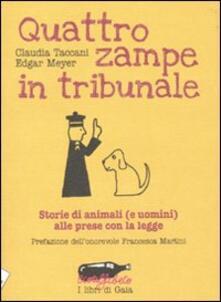 Quattro zampe in tribunale. Le storie di animali (e uomini) alle prese con la legge - Claudia Taccani,Edgar Meyer - copertina
