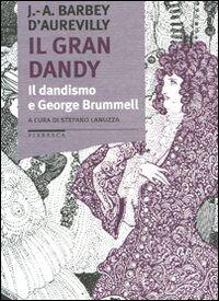 Il gran dandy. Il dandismo e George Brummell