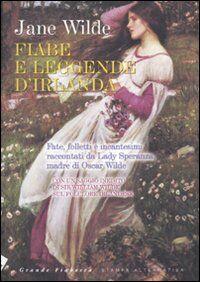 Fiabe e leggende d'Irlanda. Fate, folletti e incantesimi raccontati da Lady Speranza madre di Oscar Wilde