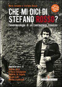 Che mi dici di Stefano Rosso? Fenomenologia di un cantautore rimosso. Con CD Audio