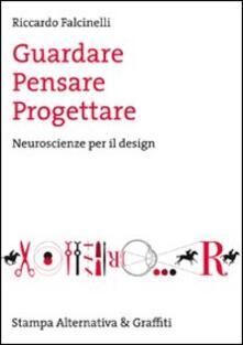 Guardare, pensare, progettare. Neuroscienze per il design - Riccardo Falcinelli - copertina