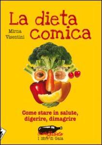 La dieta comica. Come stare in salute, digerire, dimagrire - Mirna Visentini - copertina