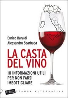 La casta del vino. 111 informazioni utili per non farsi imbottigliare.pdf