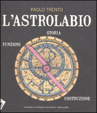 L' astrolabio. Storia, funzioni, costruzione
