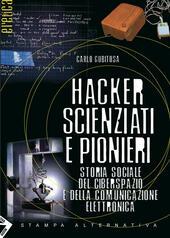 Hacker, scienziati e pionieri. Storia sociale del ciberspazio e della comunicazione elettronica