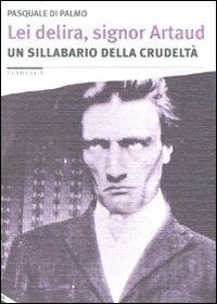 Lei delira, signor Artaud. Un sillabario della crudeltà