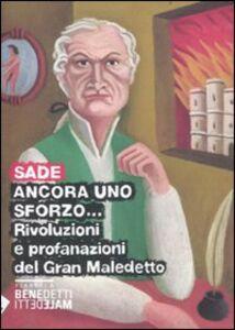 Libro Ancora uno sforzo... Rivoluzioni e profanazioni del gran maledetto François de Sade