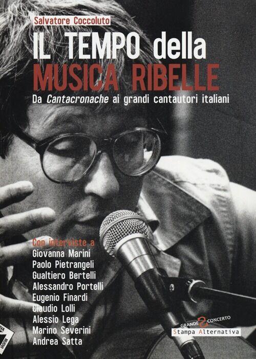 Il tempo della musica ribelle. Da Cantacronache ai grandi cantautori italiani