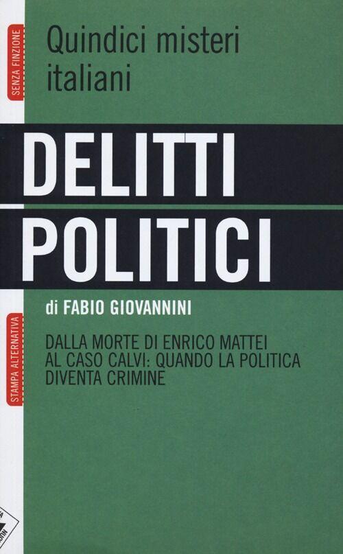 Delitti politici. Quindici misteri italiani. Dalla morte di Enrico Mattei al caso Calvi: quando la politica diventa crimine