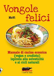 Premioquesti.it Vongole felici. Manuale di cucina ecozoica (vegan e crudista) ispirata alla selvaticità e ai cicli naturali Image