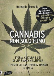 Cannabis non solo fumo. Storia, cultura e usi di una pianta millenaria. Il punto sull'antiproibizionismo in Italia - Bernardo Parrella - copertina