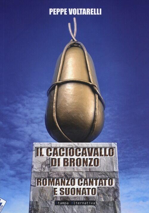 Il caciocavallo di bronzo. Romanzo cantato e suonato