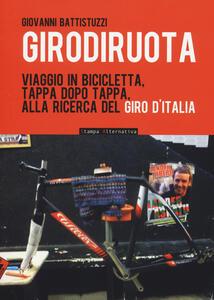 Libro Girodiruota. Viaggio in bicicletta, tappa dopo tappa, alla ricerca del Giro d'italia Giovanni Battistuzzi