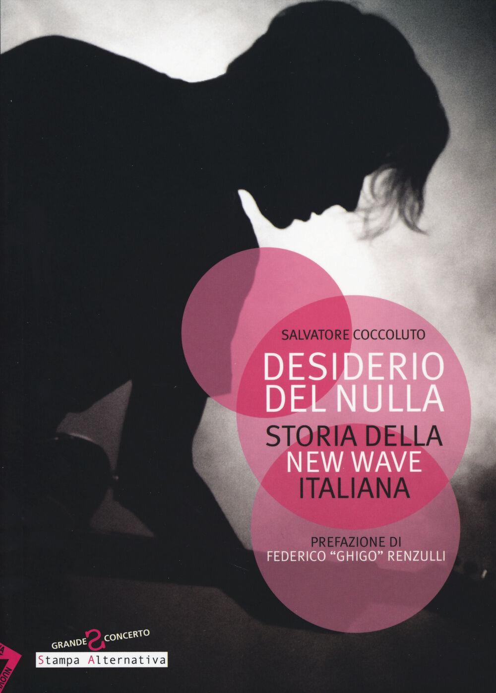 Desiderio del nulla. Storia della new wave italiana