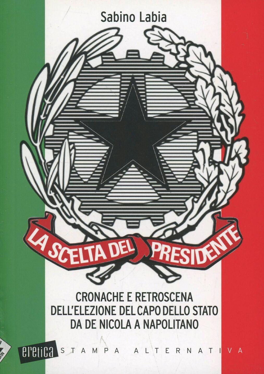La scelta del Presidente. Cronache e retroscena dell'elezione del capo dello stato da De Nicola a Napolitano