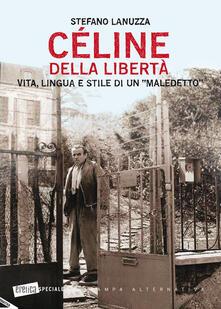 Criticalwinenotav.it Céline della libertà. Vita, lingua e stile di un «maledetto» Image