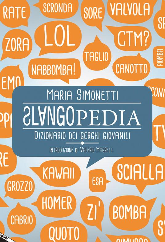 Slangopedia. Dizionario dei gerghi giovanili - Maria Simonetti - 2