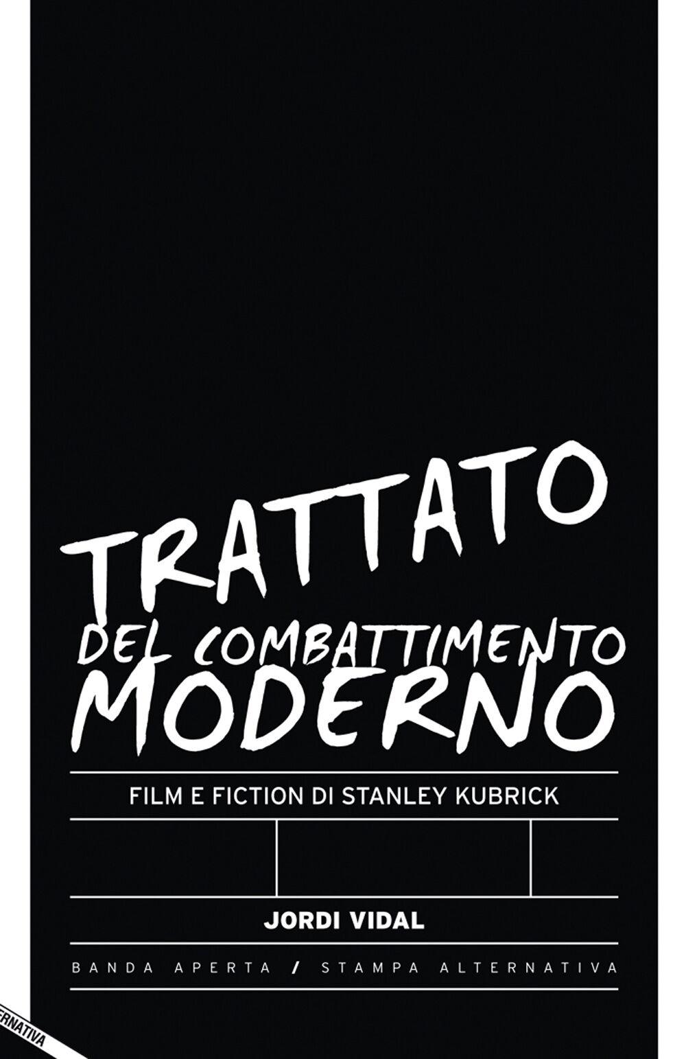 Trattato del combattimento moderno. Film e fiction di Stanley Kubrick