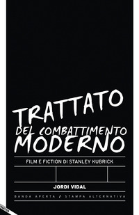 Trattato del combattimento moderno. Film e fiction di Stanley Kubrick - Vidal Jordi - wuz.it