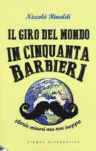 Il giro del mondo in cinquanta barbieri. Storie minori ma non troppo
