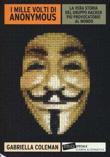 Winniearcher.com I mille volti di Anonymous. La vera storia del gruppo hacker più provocatorio al mondo Image