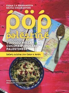Pop Palestine. Viaggio nella cucina popolare palestinese. Salam cuisine tra Gaza e Jenin - Fidaa Abuhamdiya,Silvia Chiarantini - copertina