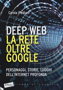 Teamforchildrenvicenza.it Deep web. La rete oltre Google. Personaggi, storie, luoghi dell'internet profonda Image