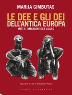 Le dee e gli dei dell'antica Europa. Miti e immagini del culto