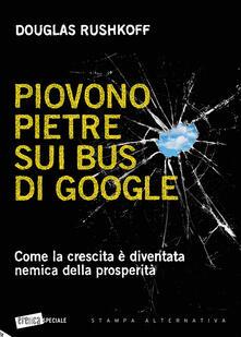 Piovono pietre sui bus di Google. Come la crescita è diventata nemica della prosperità - Douglas Rushkoff - copertina