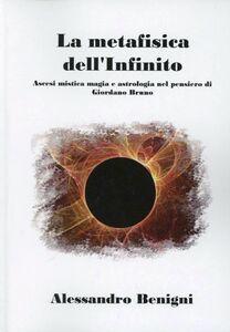 La metafisica dell'infinito. Ascesi mistica, magia e astrologica nel pensiero di Giordano Bruno