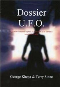 Dossier U.F.O. Quando la realtà supera la fantasia, o la fantasia supera la realtà
