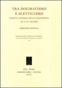 Tra dogmatismo e scetticismo. Fonti e genesi della filosofia di F. H. Jacobi