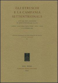 Gli etruschi e la Campania settentrionale. Atti del 26° Convegno di studi etruschi e italici (Capua, Teano, 11-15 novembre 2007)