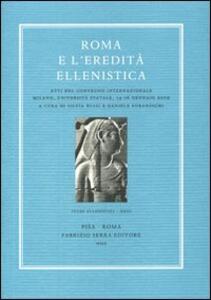 Roma e l'eredità ellenistica. Atti del convegno internazionale (Milano, università Statale, 14-16 gennaio 2009). Ediz. multilingue