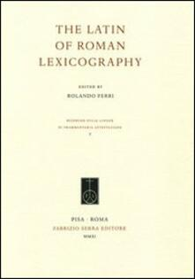 The latin of roman lexicography. Ediz. multilingue
