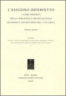 Rallydeicolliscaligeri.it L' esagono imperfetto. I libri proibiti della Biblioteca Brancacciana secondo l'inventario del 1730 circa Image