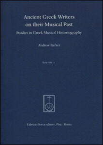 Ancient greek writers on their musical past. Studies in greek musical historiography