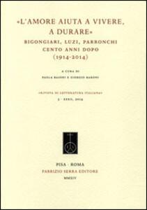 «L'amore aiuta a vivere, a durare». Bigongiari, Luzi, Parronchi cento anni dopo (1914-2014)