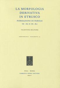 La morfologia derivativa in etrusco. Formazioni di parole in -na e in -ra