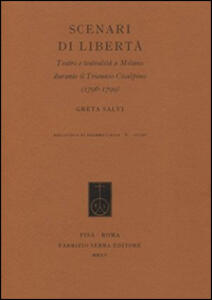 Libro Scenari di libertà. Teatro e teatralità a Milano durante il Triennio Cisalpino (1796-1799) Greta Salvi