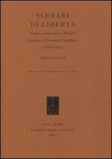 Scenari di libertà. Teatro e teatralità a Milano durante il Triennio Cisalpino (1796-1799) - Greta Salvi - copertina
