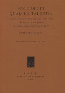«Un uomo di qualche talento». François Antoine Valentin Riccoboni (1707-1772). Vita, attività teatrale, poetica di un attore-autore nellEuropa dei Lumi.pdf