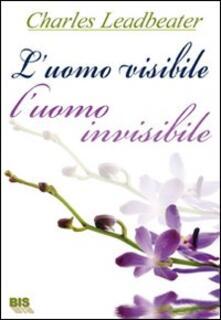 L' uomo visibile, l'uomo invisibile - Charles W. Leadbeater - copertina