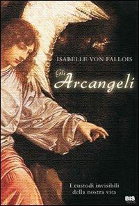 Gli arcangeli. I custodi invisibili della nostra vita di von Vallois Isabelle