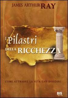 I pilastri della ricchezza. Come attrarre la vita che desideri.pdf